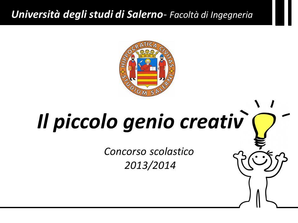 Il piccolo genio creativ Concorso scolastico 2013/2014 Università degli studi di Salerno- Facoltà di Ingegneria