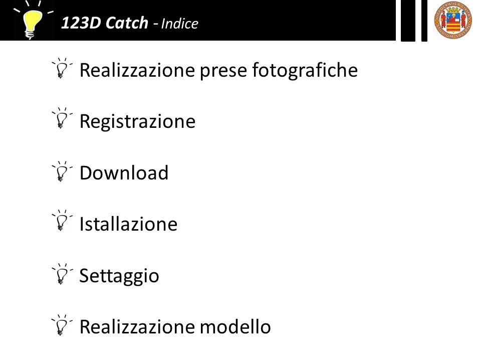 123D Catch - Indice Realizzazione prese fotografiche Registrazione Download Istallazione Settaggio Realizzazione modello