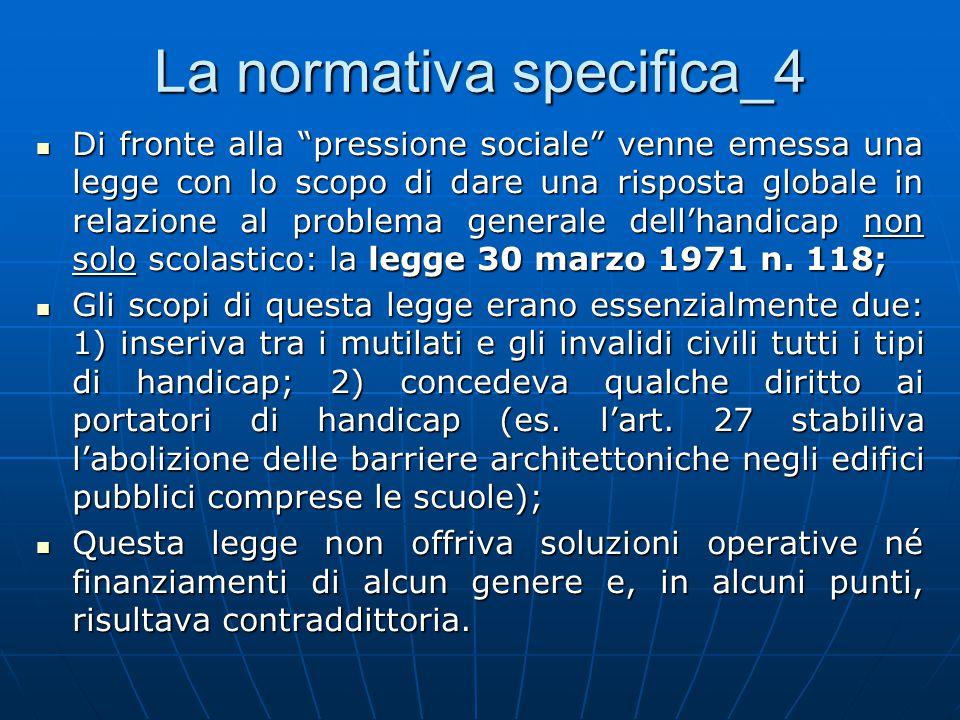 La normativa specifica_4 Di fronte alla pressione sociale venne emessa una legge con lo scopo di dare una risposta globale in relazione al problema generale dell'handicap non solo scolastico: la legge 30 marzo 1971 n.