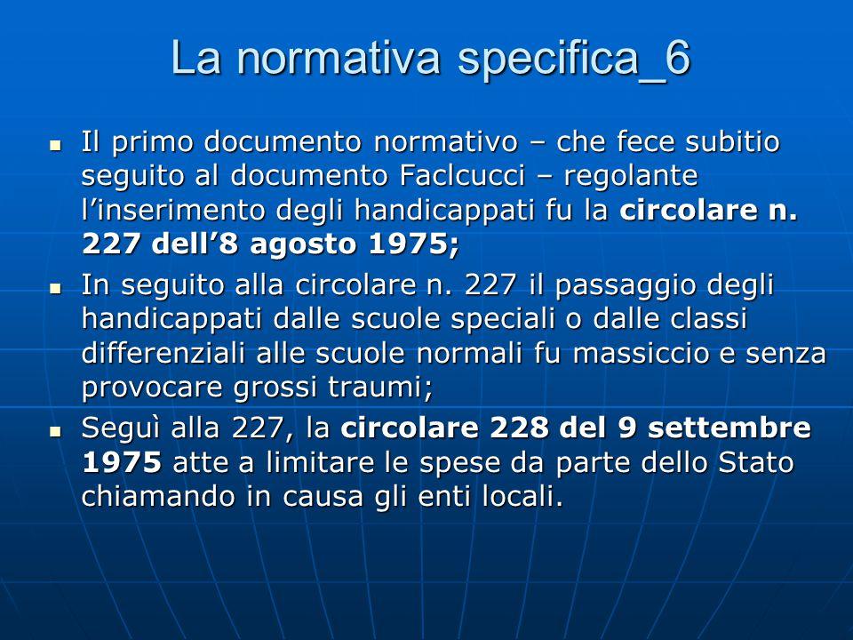 La normativa specifica_6 Il primo documento normativo – che fece subitio seguito al documento Faclcucci – regolante l'inserimento degli handicappati fu la circolare n.