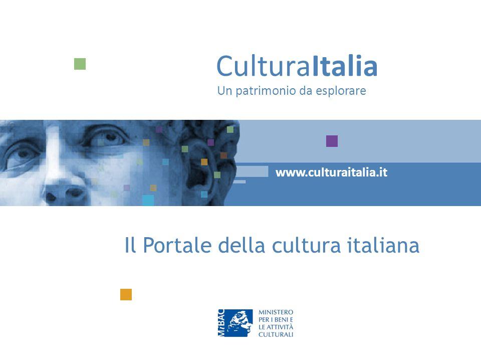 CulturaItalia Un patrimonio da esplorare www.culturaitalia.it Il Portale della cultura italiana