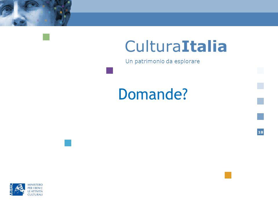 18 CulturaItalia Direzione generale per l'innovazione tecnologica e la promozione Un patrimonio da esplorare www.culturaitalia.it Domande?