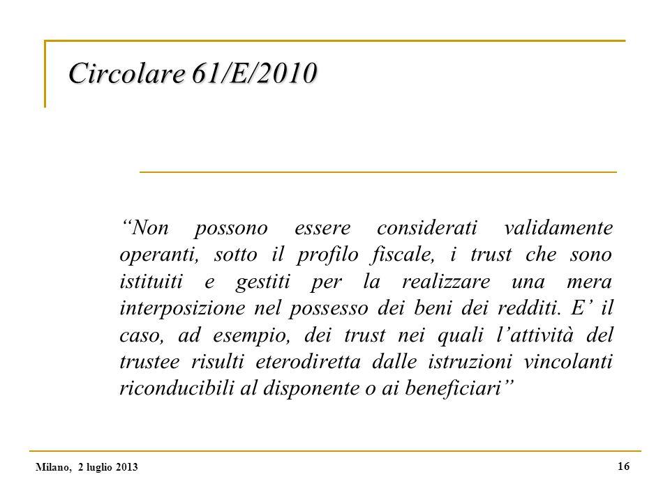 16 Circolare 61/E/2010 Non possono essere considerati validamente operanti, sotto il profilo fiscale, i trust che sono istituiti e gestiti per la realizzare una mera interposizione nel possesso dei beni dei redditi.