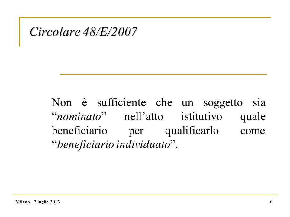 7 Circolare 48/E/2007 L'imputazione di reddito al beneficiario individuato è qualificata come reddito di capitale ex art.