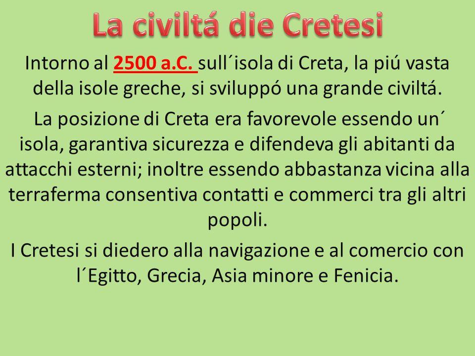 Intorno al 2500 a.C. sull´isola di Creta, la piú vasta della isole greche, si sviluppó una grande civiltá. La posizione di Creta era favorevole essend