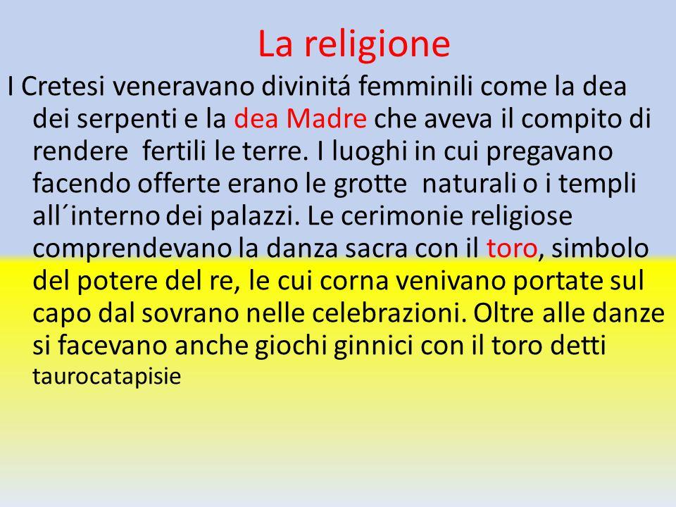 La religione I Cretesi veneravano divinitá femminili come la dea dei serpenti e la dea Madre che aveva il compito di rendere fertili le terre. I luogh