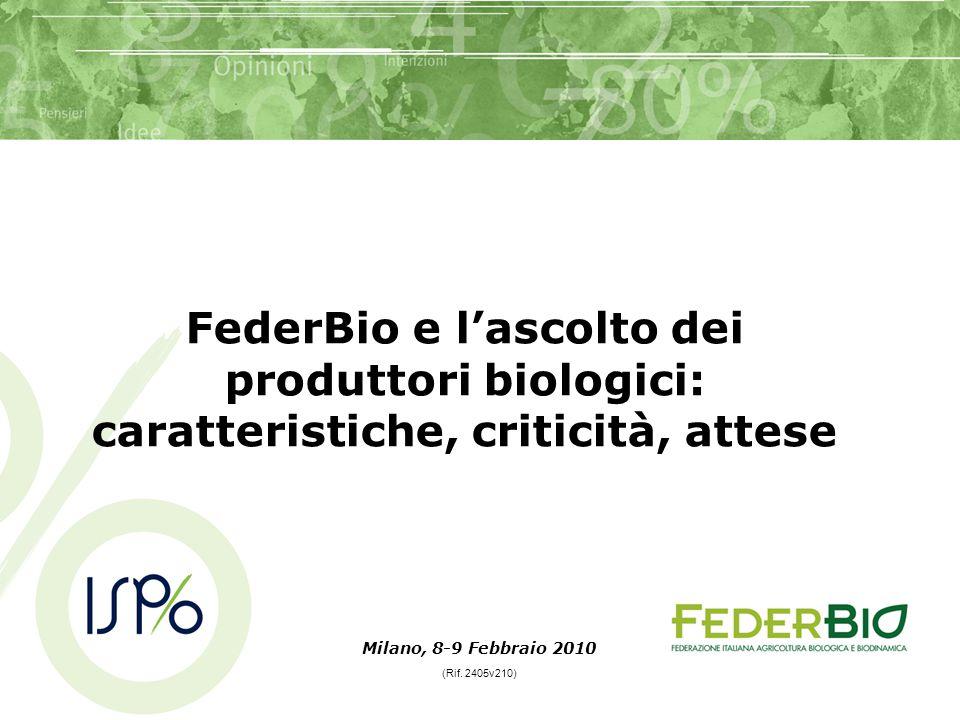 FederBio e l'ascolto dei produttori biologici: caratteristiche, criticità, attese Milano, 8-9 Febbraio 2010 (Rif.