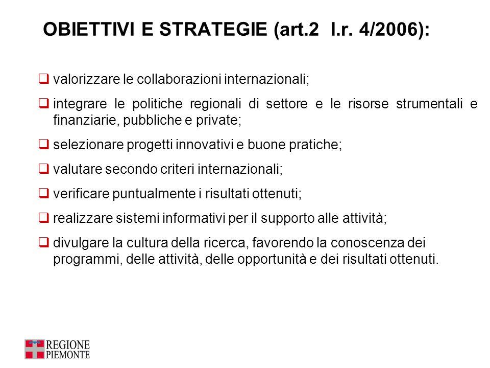 OBIETTIVI E STRATEGIE (art.2 l.r. 4/2006):  valorizzare le collaborazioni internazionali;  integrare le politiche regionali di settore e le risorse