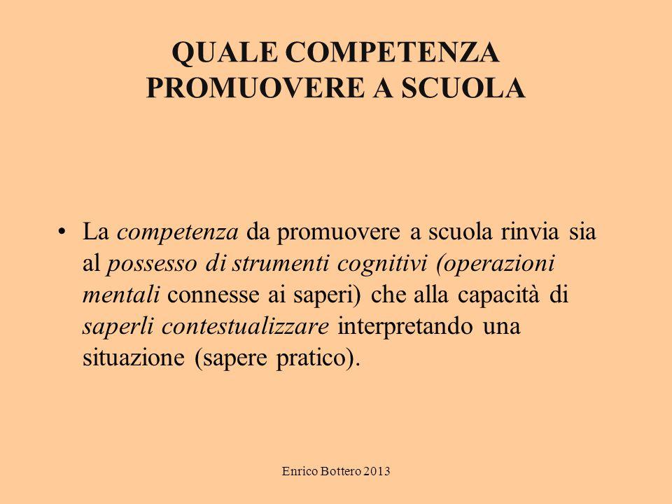 Enrico Bottero 2013 QUALE COMPETENZA PROMUOVERE A SCUOLA La competenza da promuovere a scuola rinvia sia al possesso di strumenti cognitivi (operazion
