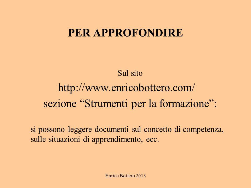 """Enrico Bottero 2013 PER APPROFONDIRE Sul sito http://www.enricobottero.com/ sezione """"Strumenti per la formazione"""": si possono leggere documenti sul co"""