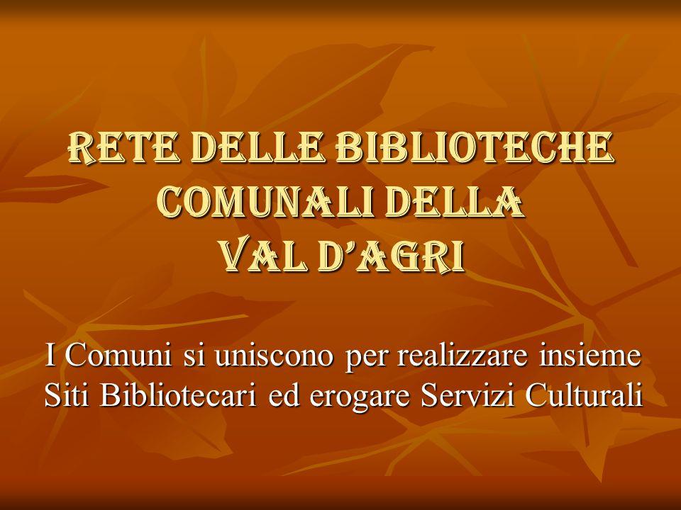 Rete Delle Biblioteche Comunali DELLA Val d'Agri I Comuni si uniscono per realizzare insieme Siti Bibliotecari ed erogare Servizi Culturali