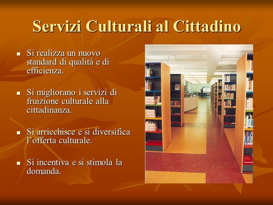 Servizi Culturali al Cittadino Si realizza un nuovo standard di qualità e di efficienza.