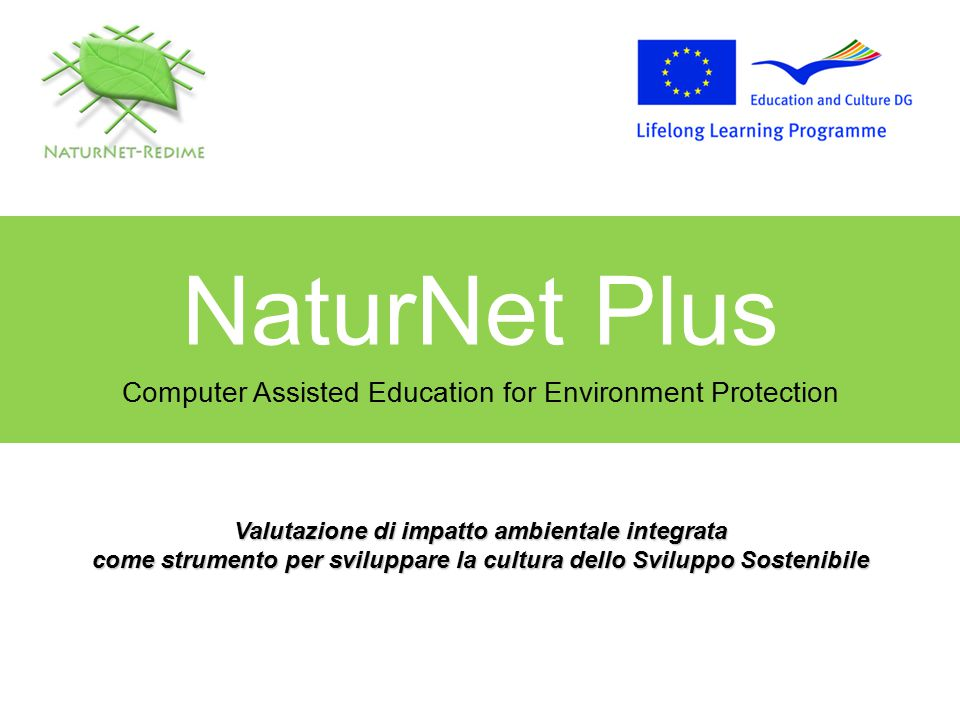 NaturNet Plus Computer Assisted Education for Environment Protection Valutazione di impatto ambientale integrata come strumento per sviluppare la cult
