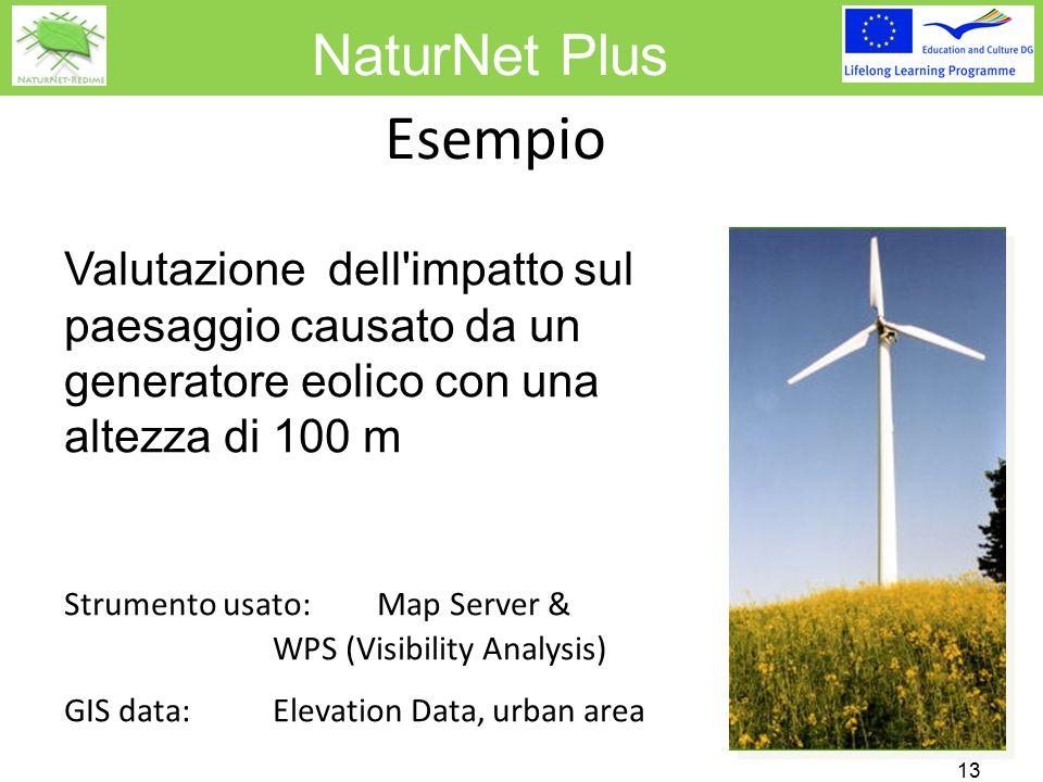 NaturNet Plus Esempio 13 Valutazione dell impatto sul paesaggio causato da un generatore eolico con una altezza di 100 m Strumento usato: Map Server & WPS (Visibility Analysis) GIS data:Elevation Data, urban area