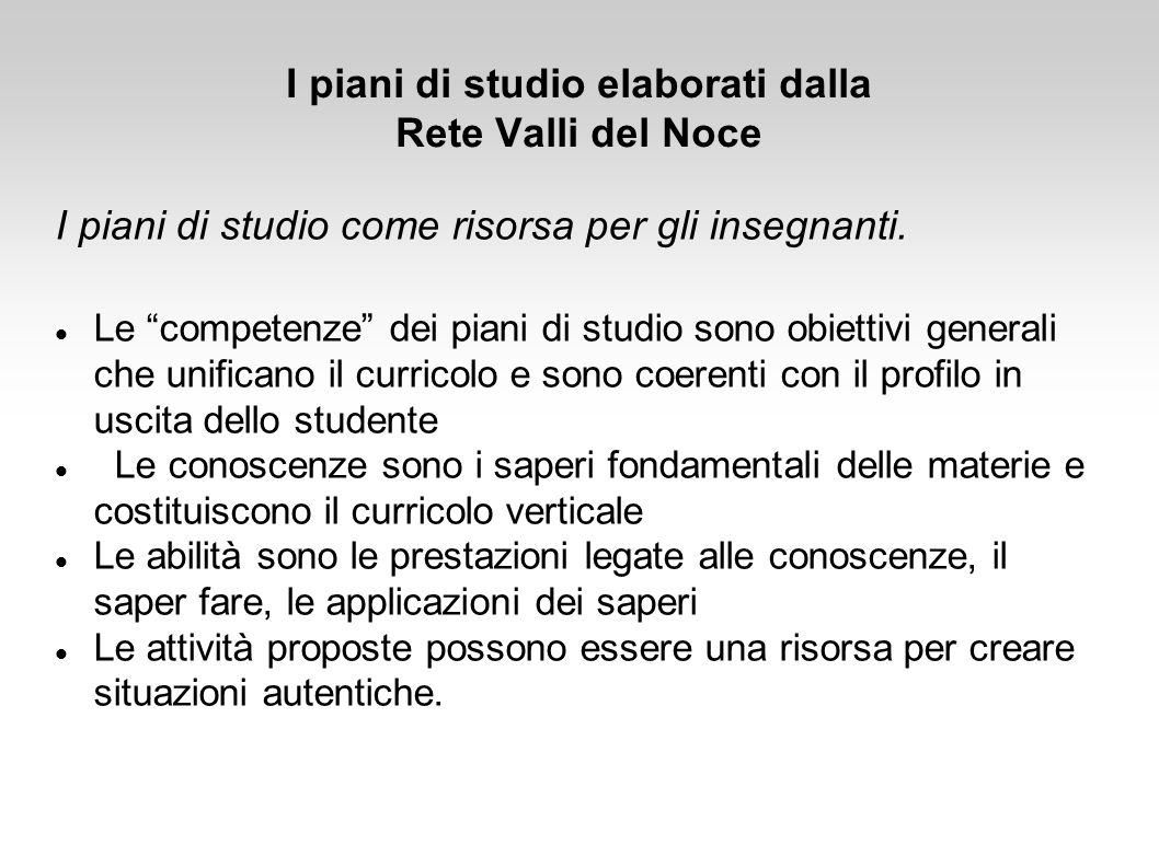 """I piani di studio elaborati dalla Rete Valli del Noce I piani di studio come risorsa per gli insegnanti. Le """"competenze"""" dei piani di studio sono obie"""