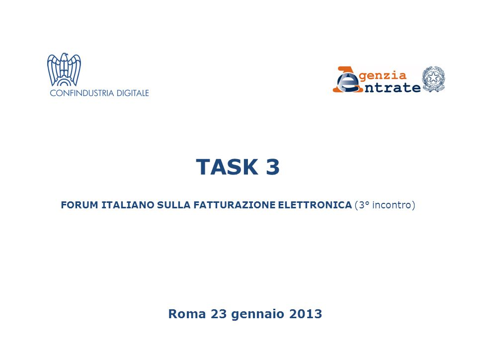 TASK 3 FORUM ITALIANO SULLA FATTURAZIONE ELETTRONICA (3° incontro) Roma 23 gennaio 2013