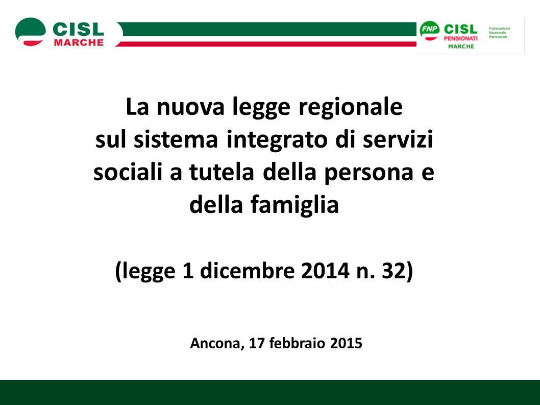 La nuova legge regionale sul sistema integrato di servizi sociali a tutela della persona e della famiglia (legge 1 dicembre 2014 n. 32) Ancona, 17 feb