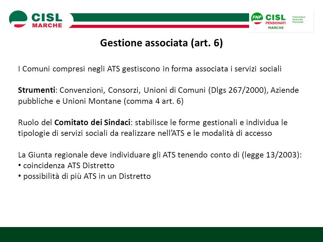 Gestione associata (art. 6) I Comuni compresi negli ATS gestiscono in forma associata i servizi sociali Strumenti: Convenzioni, Consorzi, Unioni di Co