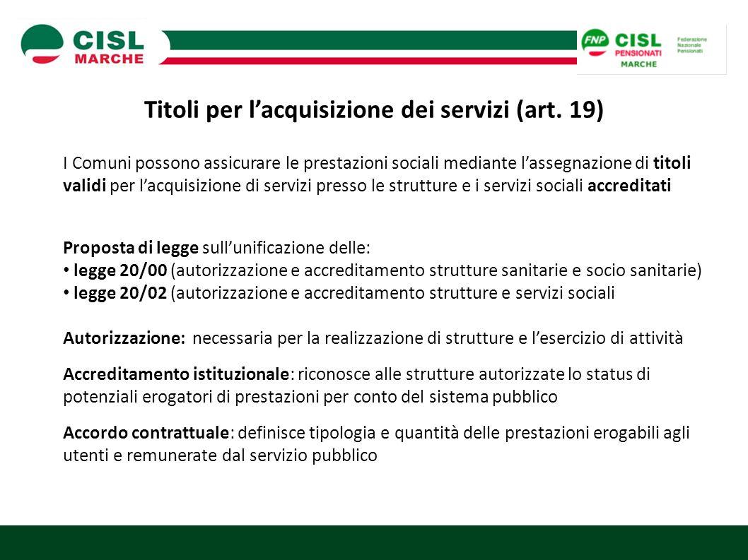 Titoli per l'acquisizione dei servizi (art. 19) I Comuni possono assicurare le prestazioni sociali mediante l'assegnazione di titoli validi per l'acqu