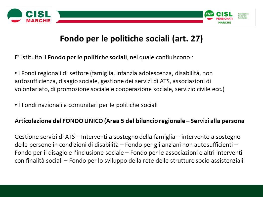 Fondo per le politiche sociali (art. 27) E' istituito il Fondo per le politiche sociali, nel quale confluiscono : i Fondi regionali di settore (famigl