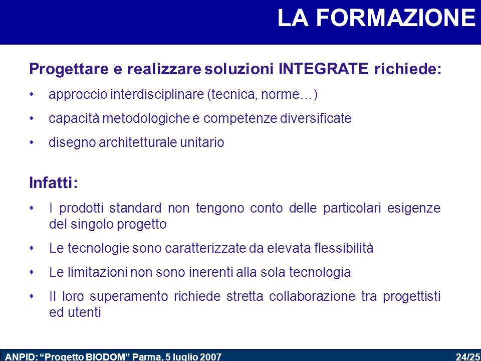 """24/25 ANPID: """"Progetto BIODOM"""" Parma, 5 luglio 2007 LA FORMAZIONE Infatti: I prodotti standard non tengono conto delle particolari esigenze del singol"""