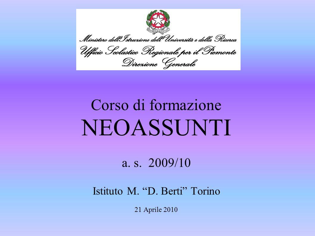 """Corso di formazione NEOASSUNTI a. s. 2009/10 Istituto M. """"D. Berti"""" Torino 21 Aprile 2010"""