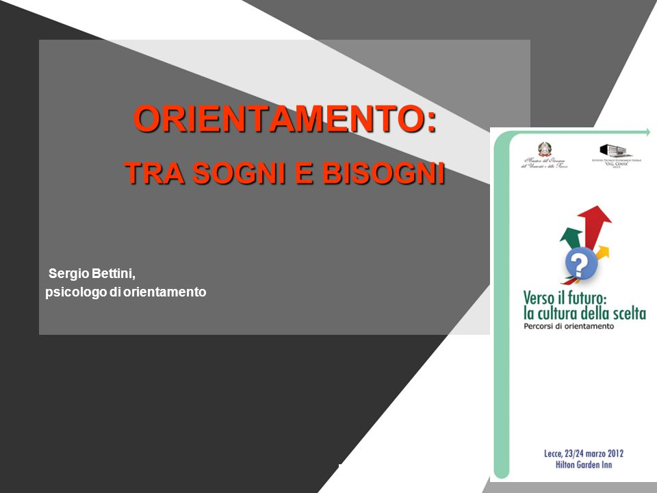 ORIENTAMENTO: TRA SOGNI E BISOGNI Sergio Bettini, psicologo di orientamento