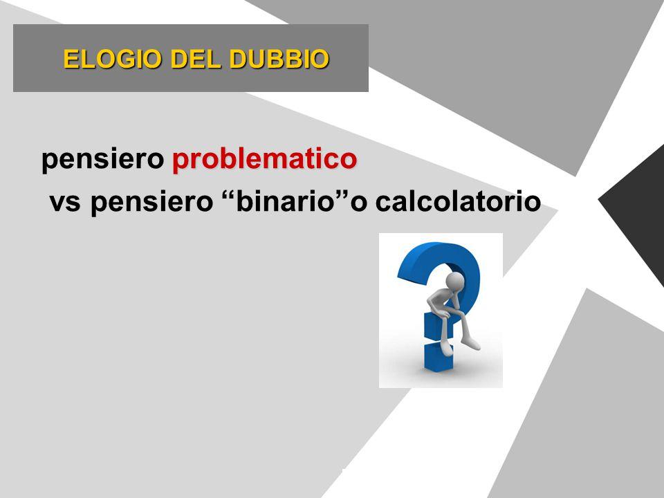 """problematico pensiero problematico vs pensiero """"binario""""o calcolatorio ELOGIO DEL DUBBIO ELOGIO DEL DUBBIO"""
