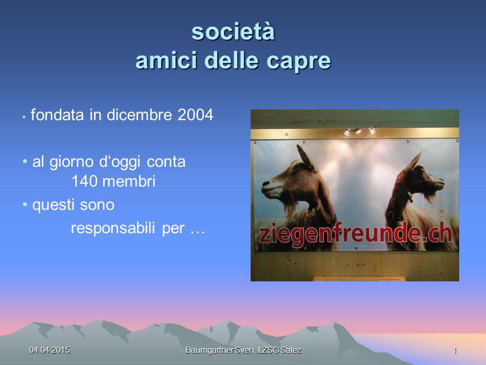 società amici delle capre fondata in dicembre 2004 al giorno d'oggi conta 140 membri questi sono responsabili per … 04.04.2015Baumgartner Sven, LZSG S