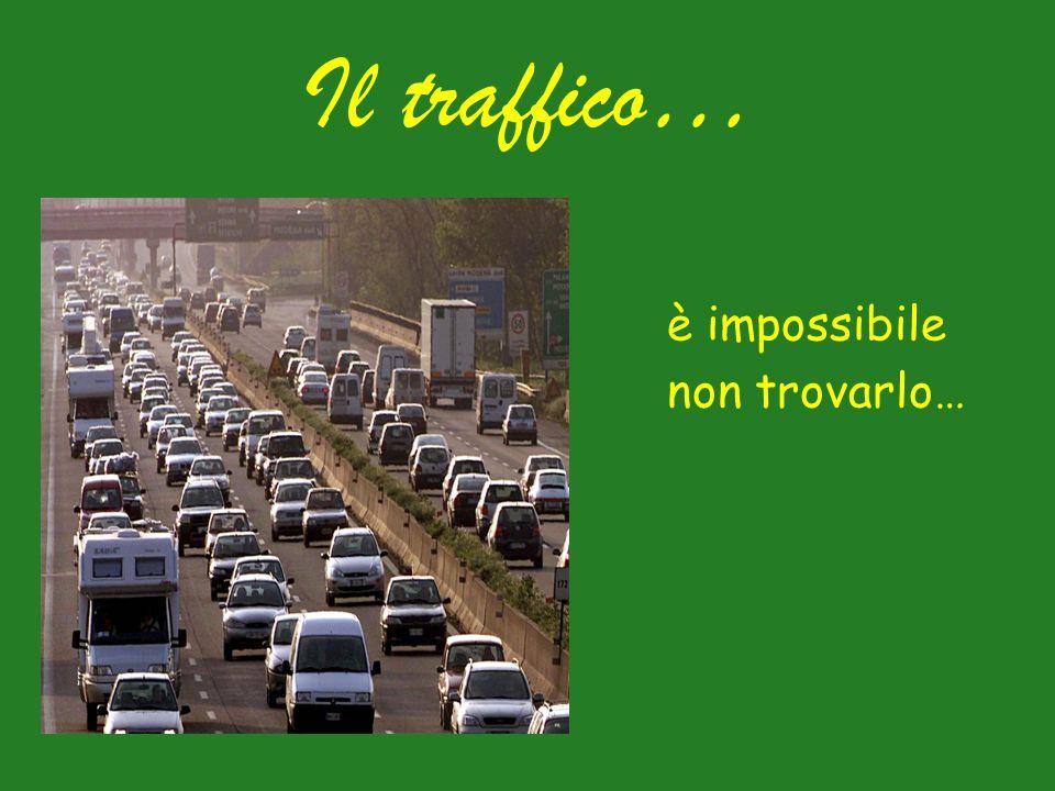 Il traffico… è impossibile non trovarlo…