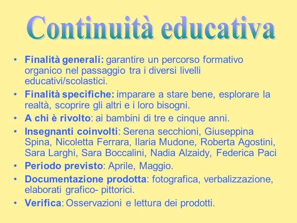 Finalità generali: garantire un percorso formativo organico nel passaggio tra i diversi livelli educativi/scolastici. Finalità specifiche: imparare a