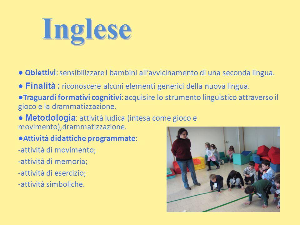Inglese ● Obiettivi: sensibilizzare i bambini all'avvicinamento di una seconda lingua. ● Finalità : riconoscere alcuni elementi generici della nuova l
