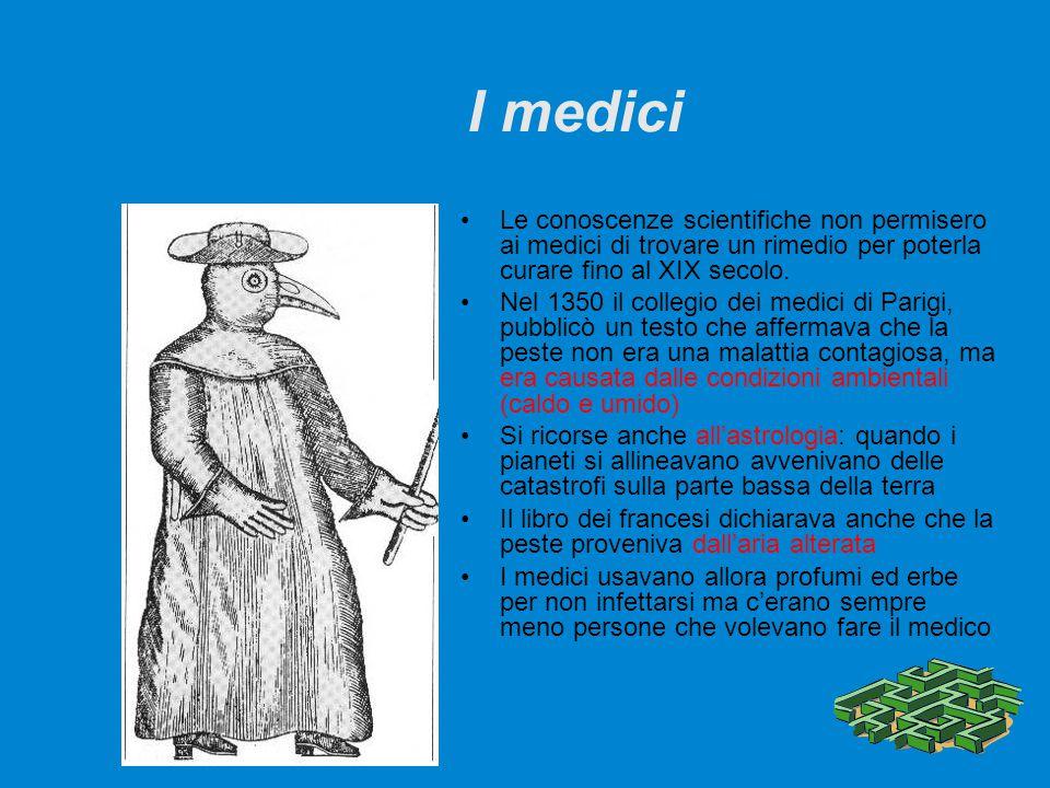 I medici Le conoscenze scientifiche non permisero ai medici di trovare un rimedio per poterla curare fino al XIX secolo. Nel 1350 il collegio dei medi