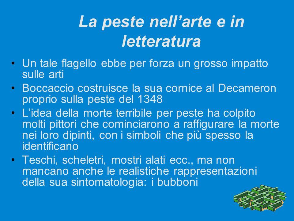 La peste nell'arte e in letteratura Un tale flagello ebbe per forza un grosso impatto sulle arti Boccaccio costruisce la sua cornice al Decameron prop