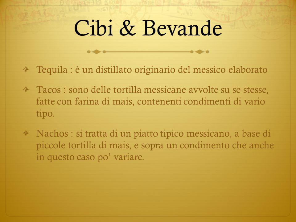 Cibi & Bevande  Tequila : è un distillato originario del messico elaborato  Tacos : sono delle tortilla messicane avvolte su se stesse, fatte con fa