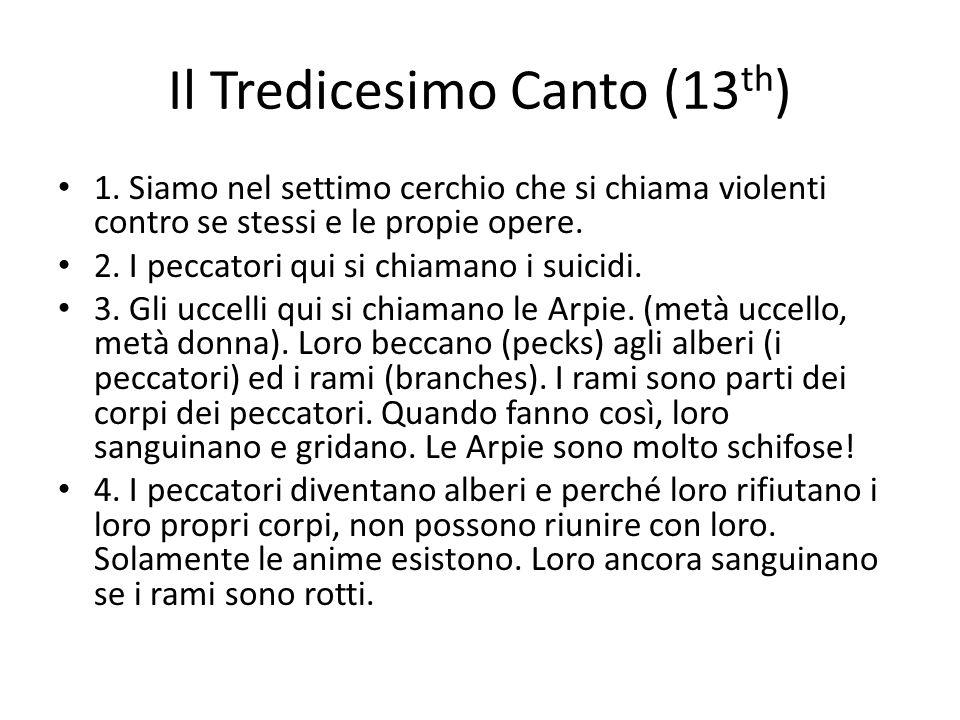 Il Tredicesimo Canto (13 th ) 1. Siamo nel settimo cerchio che si chiama violenti contro se stessi e le propie opere. 2. I peccatori qui si chiamano i