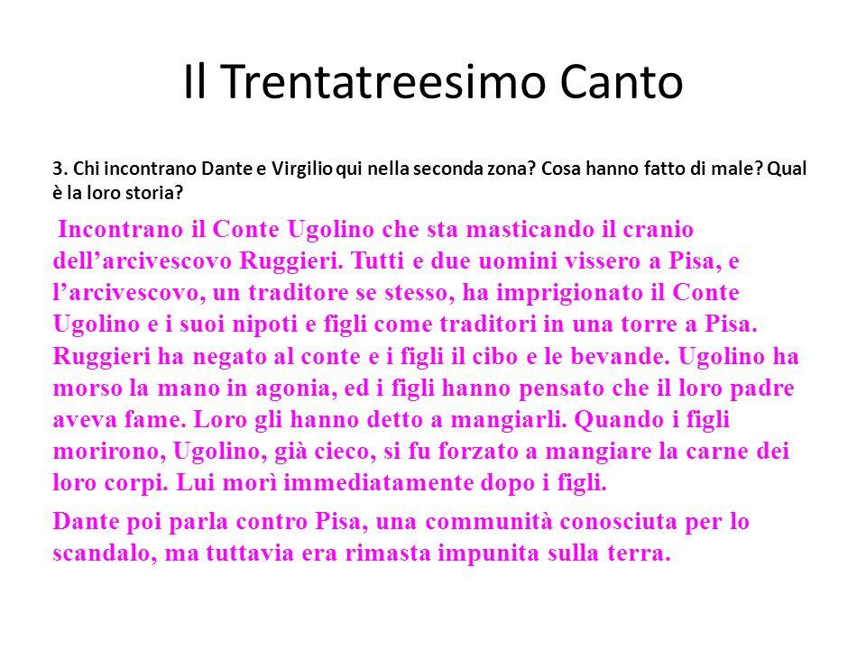 Il Trentatreesimo Canto 3. Chi incontrano Dante e Virgilio qui nella seconda zona? Cosa hanno fatto di male? Qual è la loro storia? Incontrano il Cont