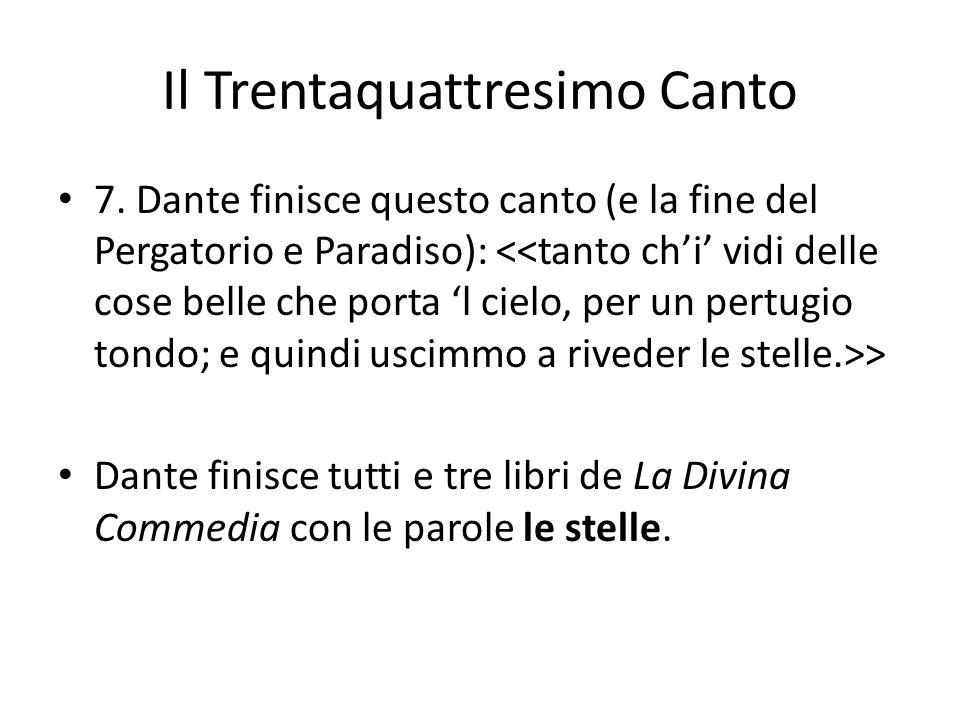 Il Trentaquattresimo Canto 7. Dante finisce questo canto (e la fine del Pergatorio e Paradiso): > Dante finisce tutti e tre libri de La Divina Commedi