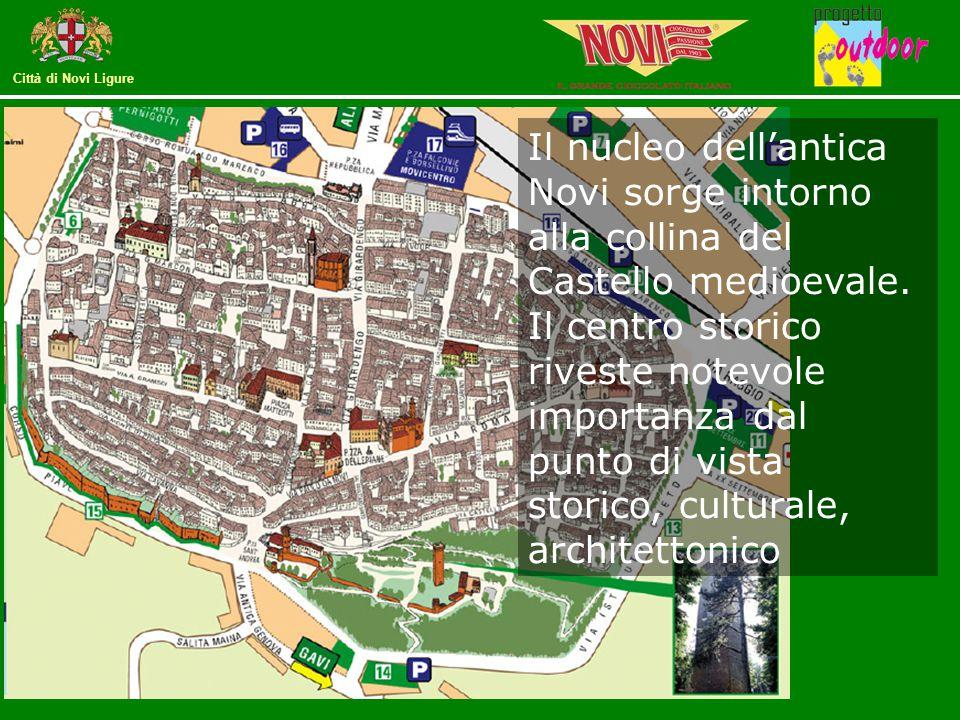 Città di Novi Ligure Il nucleo dell'antica Novi sorge intorno alla collina del Castello medioevale. Il centro storico riveste notevole importanza dal