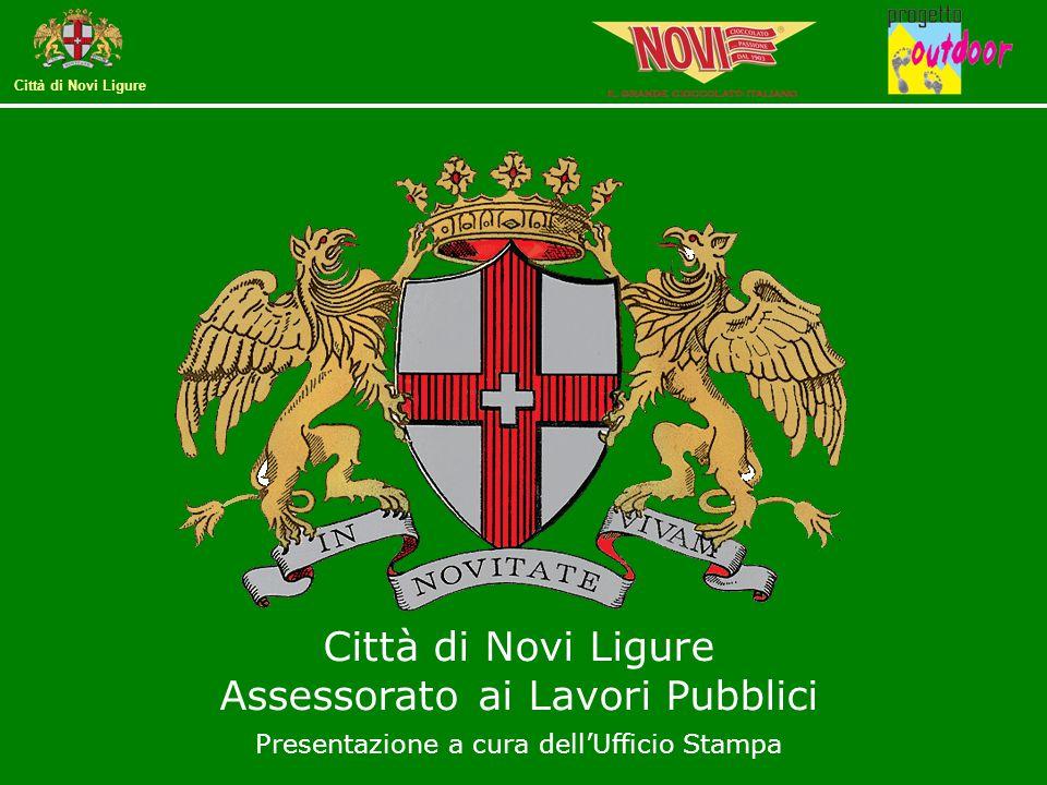 Città di Novi Ligure Città di Novi Ligure Assessorato ai Lavori Pubblici Presentazione a cura dell'Ufficio Stampa