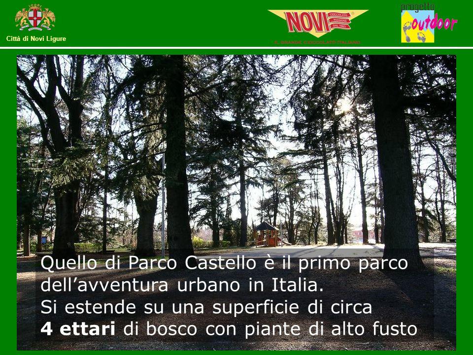 Città di Novi Ligure Quello di Parco Castello è il primo parco dell'avventura urbano in Italia. Si estende su una superficie di circa 4 ettari di bosc