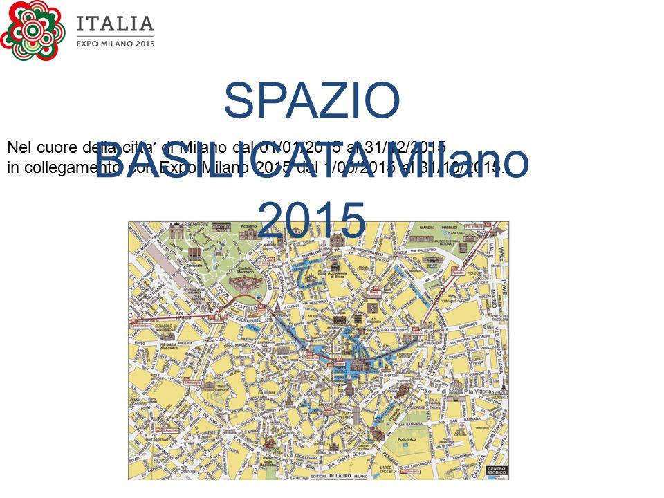 Nel cuore della citta ' di Milano dal 01/01/2015 al 31/12/2015 in collegamento con Expo Milano 2015 dal 1/05/2015 al 31/10/2015. SPAZIO BASILICATA Mil