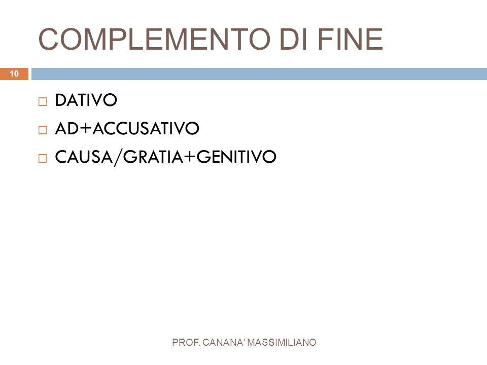 COMPLEMENTO DI FINE PROF. CANANA' MASSIMILIANO 10  DATIVO  AD+ACCUSATIVO  CAUSA/GRATIA+GENITIVO