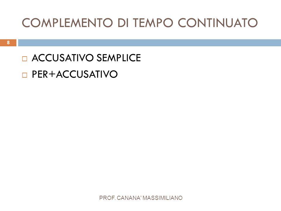 COMPLEMENTO DI TEMPO CONTINUATO PROF. CANANA' MASSIMILIANO 8  ACCUSATIVO SEMPLICE  PER+ACCUSATIVO