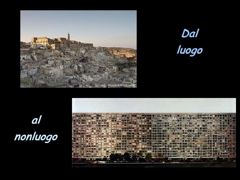 Luogo antropologico vs nonluogo Luogo come principio di senso per coloro che l'abitano.