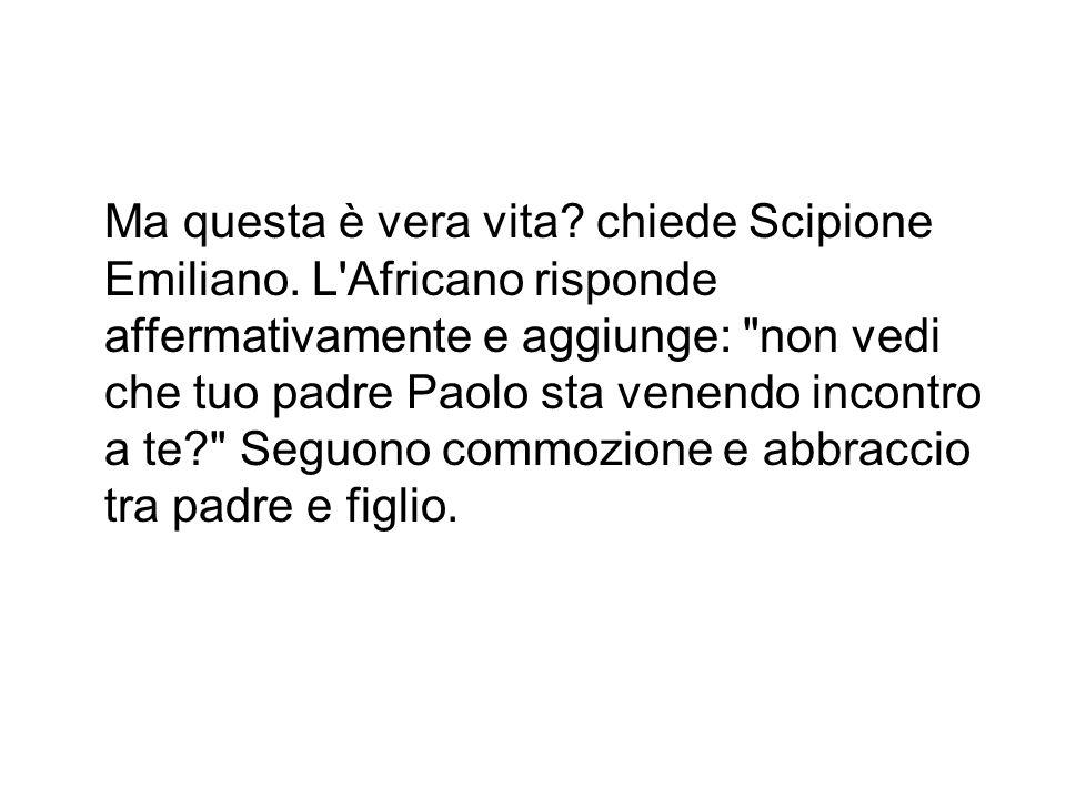Ma questa è vera vita. chiede Scipione Emiliano.