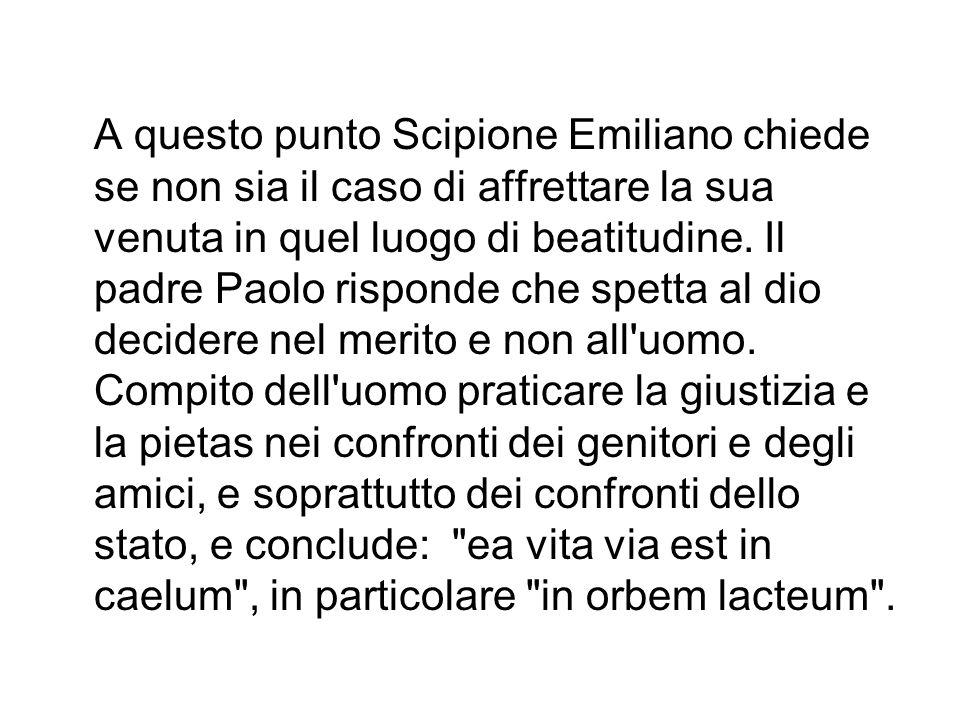 A questo punto Scipione Emiliano chiede se non sia il caso di affrettare la sua venuta in quel luogo di beatitudine.
