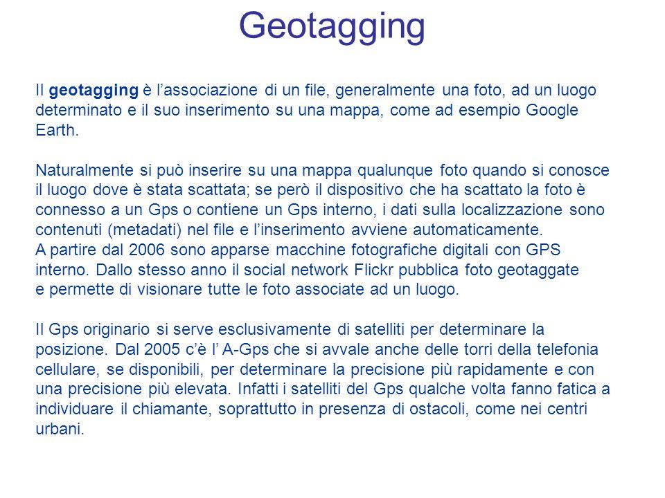 Geotagging Il geotagging è l'associazione di un file, generalmente una foto, ad un luogo determinato e il suo inserimento su una mappa, come ad esempi