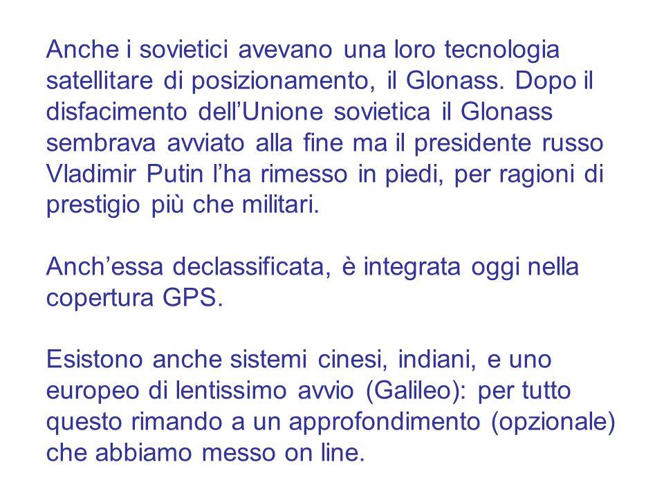 Anche i sovietici avevano una loro tecnologia satellitare di posizionamento, il Glonass. Dopo il disfacimento dell'Unione sovietica il Glonass sembrav