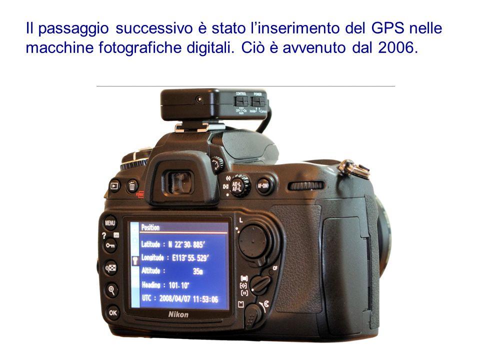 Il passaggio successivo è stato l'inserimento del GPS nelle macchine fotografiche digitali. Ciò è avvenuto dal 2006.